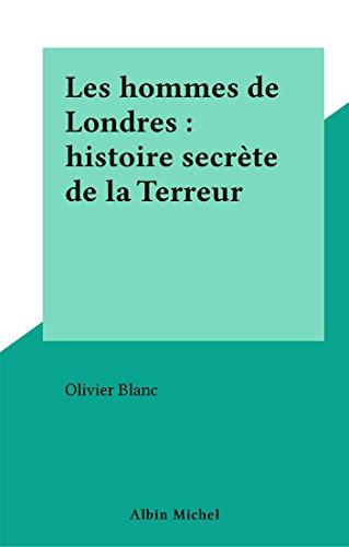 Les hommes de Londres : histoire secrète de la Terreur par Olivier Blanc