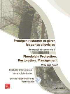 Protger, restaurer et grer les zones alluviales : Pourquoi et comment ?