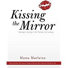 Kissing the Mirror: Raising Humanity in the Twenty-First Century. by Mama Marlaine (2012-07-20)