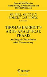 Thomas Harriot's Artis Analyticae Praxis: An English Translation with Commentary (Sources and Studies in the History of Mathematics and Physical Sciences)