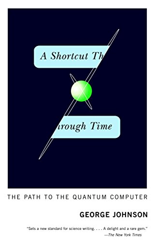 A Shortcut Through Time: The Path to the Quantum Computer por George Johnson