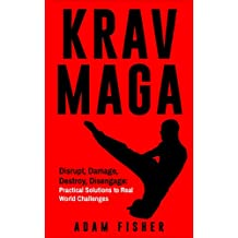 Krav Maga: Disrupt, Damage, Destroy, Disengage: Practical Solutions to Real World Challenges
