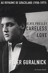 Elvis Presley, Careless Love : Au royaume de Graceland 1958-1977