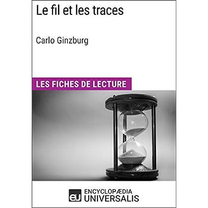 Le Fil et les traces de Carlo Ginzburg: Les Fiches de Lecture d'Universalis