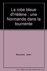 La robe bleue d'Hélène : une Normande dans la tournente de Jean Mouchel (7 mai 2003) Broché