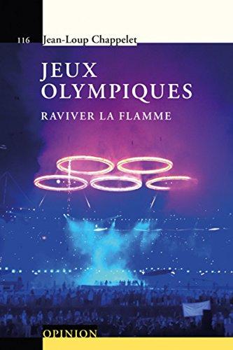 Jeux Olympiques : raviver la flamme / Jean-Loup Chappelet | Chappelet, Jean-Loup