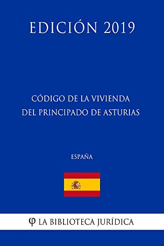 Código de la Vivienda del Principado de Asturias (España) (Edición 2019) por La Biblioteca Jurídica