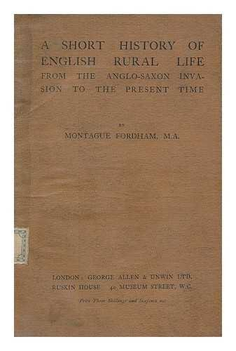 A short history of English rural life from the Anglo-Saxon invasion to the present time / by Montague Fordham ... with a preface by Charles Bathurst ... and a plan