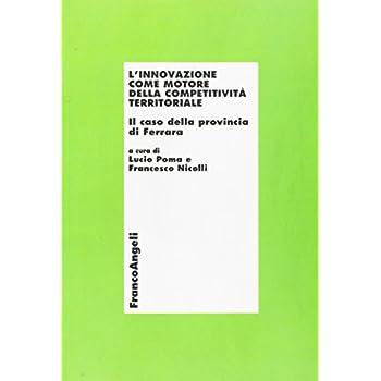 L'innovazione Come Motore Della Competitività Territoriale. Il Caso Della Provincia Di Ferrara