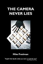 The Camera Never Lies by Mike Fredman (2007-04-04)