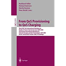 From QoS Provisioning to QoS Charging: Third COST 263 International Workshop on Quality of Future Internet Services, QofIS 2002, and Second ... Notes in Computer Science, Band 2511)