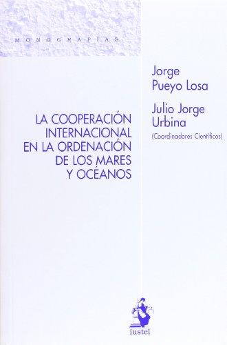 La Cooperación Internacional en la Ordenación de los Mares y Océanos (Monografias (iustel)) por Pueyo Losa