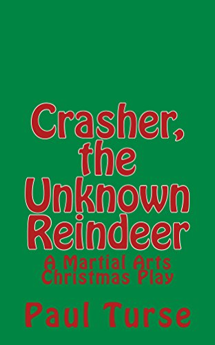 Crasher, the Unknown Reindeer: A Martial Arts Christmas Play ...