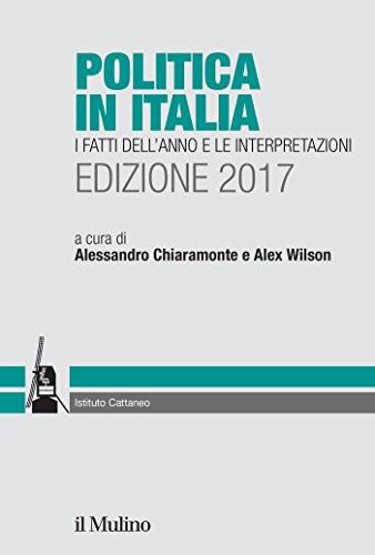 Politica in Italia: I fatti dell'anno e le interpretazioni. Edizione 2017 (Ricerche e studi dell'Ist. C. Cattaneo)