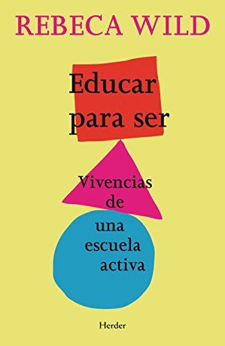 Educar para ser: Vivencias de una escuela activa por Rebeca Wild