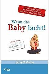 Wenn das Baby lacht: Die nackte und nichts als die nackte Wahrheit über das este Jahr der Mutterschaft Hardcover