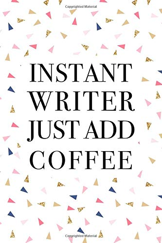 Instant Writer Just Add Coffee: A 6x9 Inch Matte Softcover Journal Notebook With 120 Blank Lined Pages And A Funny Caffeine Loving Author Cover Slogan por Enrobed Confetti Journals