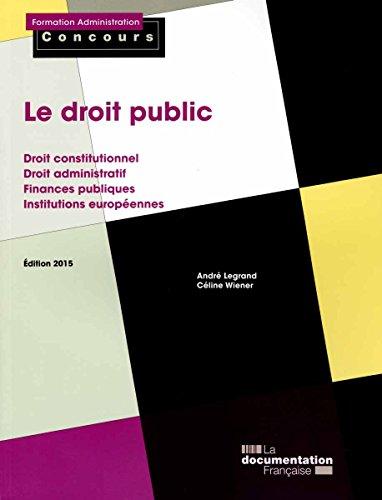 Le droit public - Droit constitutionnel - Droit administratif - Finances publiques - Institutions européennes - Édition 2015