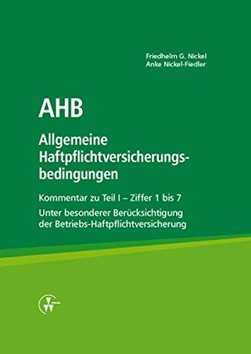 AHB Allgemeine Haftpflichtversicherungsbedingungen: Kommentar zu Teil I - Ziffer 1 bis 7 Unter besonderer Berücksichtigung der Betriebs-Haftpflichtversicherung