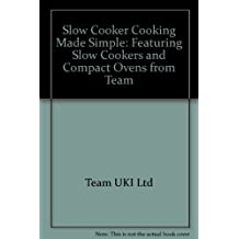 Slow Cooker Cooking Made Simple: Featuring Slow Cookers and Compact Ovens from Team