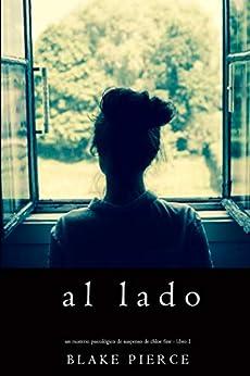 Al lado (Un misterio psicológico de suspenso de Chloe Fine - Libro 1) de [Pierce, Blake]