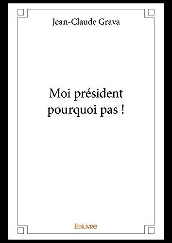 Moi président pourquoi pas ! (Collection Classique) (French Edition)