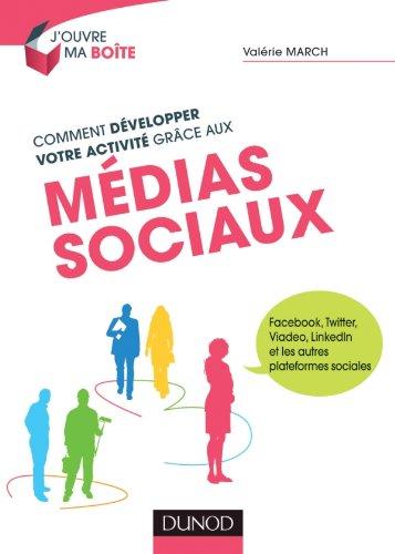Comment dvelopper votre activit grce aux mdias sociaux - Facebook, Twitter, Viadeo, LinkedIn et: Facebook, Twitter, Viadeo, LinkedIn et les autres plateformes sociales