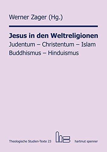 Jesus in den Weltreligionen: Judentum - Christentum - Islam - Buddhismus - Hinduismus. (Theologische Studien-Texte (ThST))