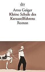 Kleine Schule des Karussellfahrens: Roman