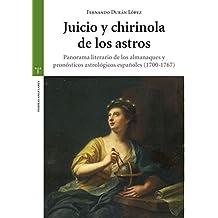 Juicio Y Chirinola De Los Astros. Panorama Literario De Los Almanaques Y Pronósticos Astrológicos Españoles (1700-1767) (Estudios Históricos La Olmeda)