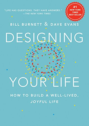 Designing Your Life: How to Think Like a Designer and Build a Well-Lived, Joyful Life por William Burnett