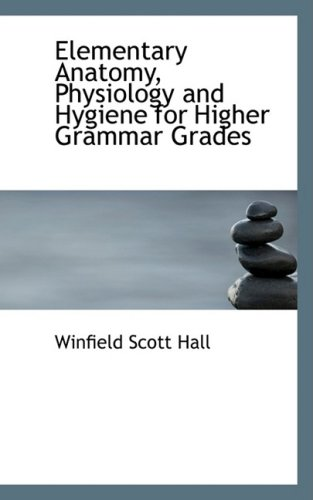 Elementary Anatomy, Physiology and Hygiene for Higher Grammar Grades