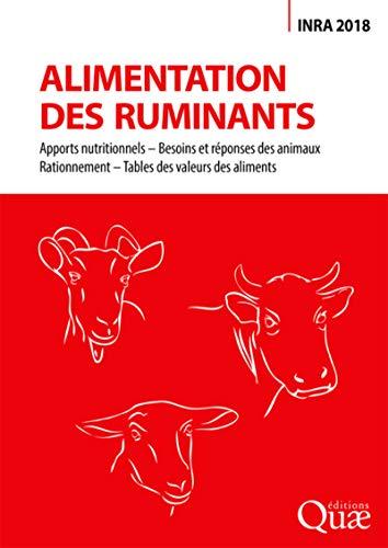 Alimentation des ruminants: Apports nutritionnels - Besoins et réponses des animaux - Rationnement - Tables des valeurs des aliments par 2018 INRA