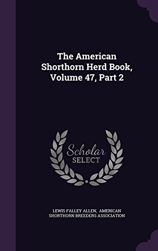 The American Shorthorn Herd Book, Volume 47, Part 2