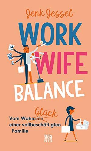 Work-Wife-Balance: Vom WahnsinnsGlück einer vollbeschäftigten Familie
