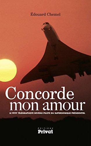 Concorde mon amour: Le petit télégraphiste devenu pilote du supersonique présidentiel