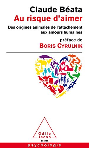 Au risque d'aimer: Des origines animales de l'attachement aux amours humaines