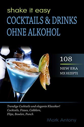 Preisvergleich Produktbild COCKTAILS & DRINKS OHNE ALKOHOL. 108 NEW ERA MIX REZEPTE. Trendige Cocktails und elegante Klassiker! Cocktails,  Fizzes,  Cobblers,  Flips,  Bowlen,  Punch. SHAKE IT EASY