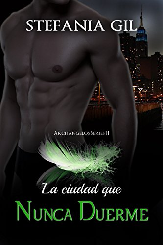 La Ciudad Que Nunca Duerme (Serie Archangelos nº 2) por Stefania Gil