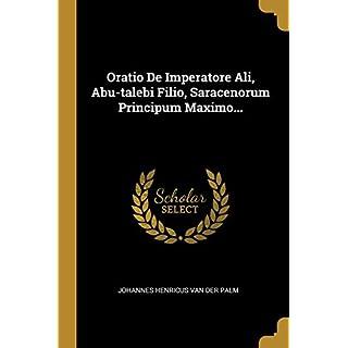 Oratio De Imperatore Ali, Abu-talebi Filio, Saracenorum Principum Maximo...