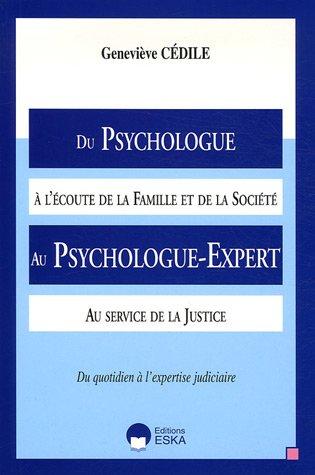 Du Psychologue à l'écoute de la Famille et de la Société Au Psychologue-Expert au service de la Justice par Geneviève Cédile
