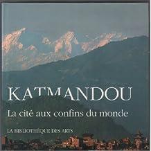 Katmandou: La Cite Aux Confins Du Monde (L'ame des peuples)