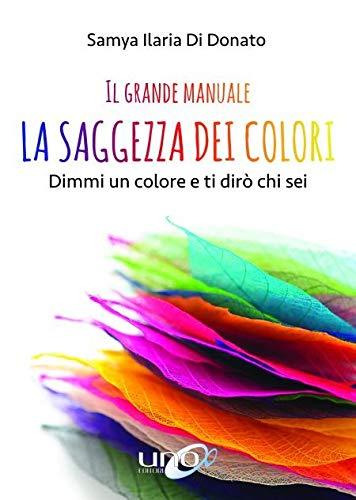 il grande manuale. la saggezza dei colori. dimmi un colore e ti dirò chi sei