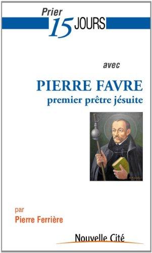 Prier 15 jours avec Pierre Favre, premier prtre jsuite