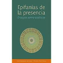 Epifanías de la presencia: Ensayos semio-estéticos