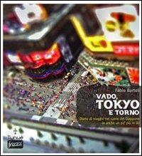 Vado, Tokyo e torno. Diario di viaggio nel cuore del Giappone (e anche un po' pi in l)