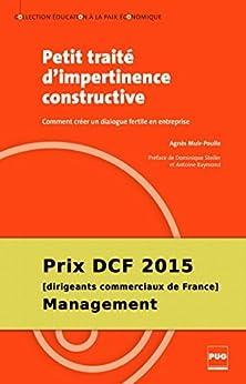 Petit traité d'impertinence constructive: Comment créer un dialogue fertile en entreprise (Education à la paix économique)