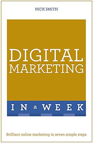 Digital Marketing In A Week: Brilliant Online Marketing In Seven Simple Steps