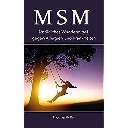 MSM: Natürliches Wundermittel gegen Allergien und Krankheiten (Heilung von Schmerzen, Krankheiten, Beschwerden, Immunsystem 1)