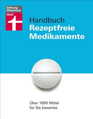 Stiftung Warentest Handbuch Rezeptfreie Medikamente: Über 1800 Mittel für Sie bewertet